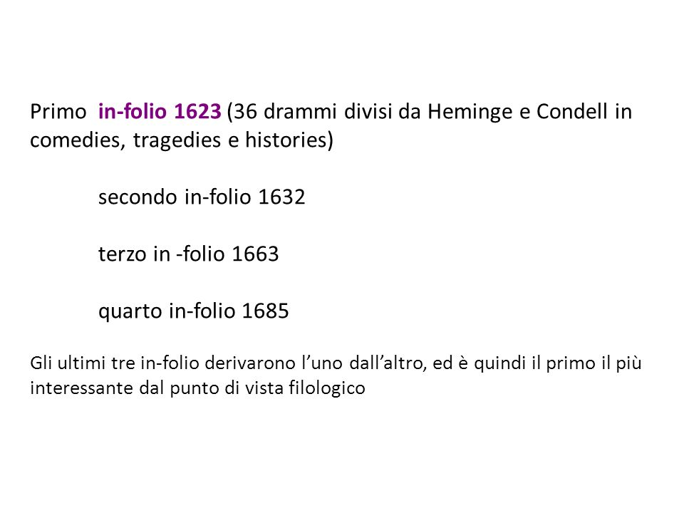 Primo in-folio 1623 (36 drammi divisi da Heminge e Condell in comedies, tragedies e histories) secondo in-folio 1632 terzo in -folio 1663 quarto in-fo