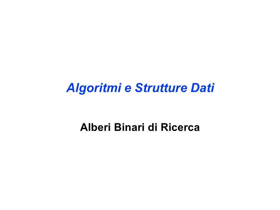 Algoritmi e Strutture Dati Alberi Binari di Ricerca