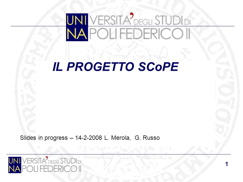 1 IL PROGETTO SCoPE Slides in progress – L. Merola, G. Russo