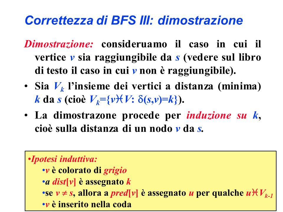 Correttezza di BFS III: dimostrazione Dimostrazione: consideruamo il caso in cui il vertice v sia raggiungibile da s (vedere sul libro di testo il cas