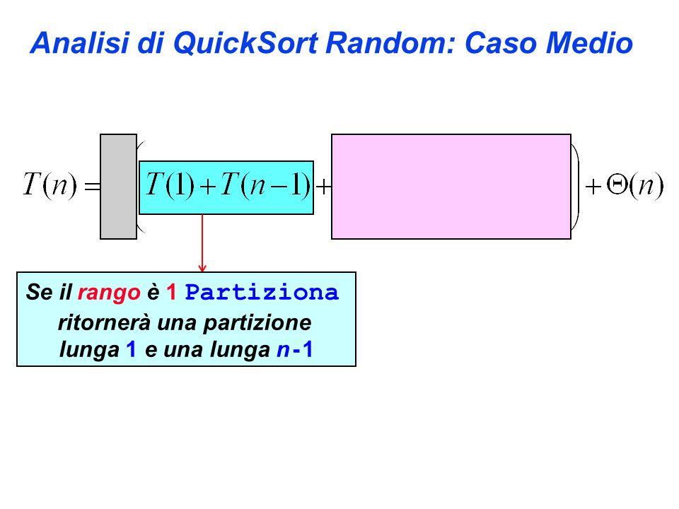 Analisi di QuickSort Random: Caso Medio Se il rango è 1 Partiziona ritornerà una partizione lunga 1 e una lunga n - 1