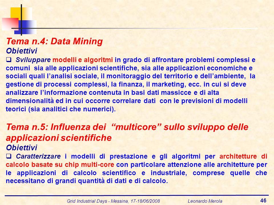 Grid Industrial Days - Messina, 17-18/06/2008 Leonardo Merola 46 Tema n.4: Data Mining Obiettivi Sviluppare modelli e algoritmi in grado di affrontare