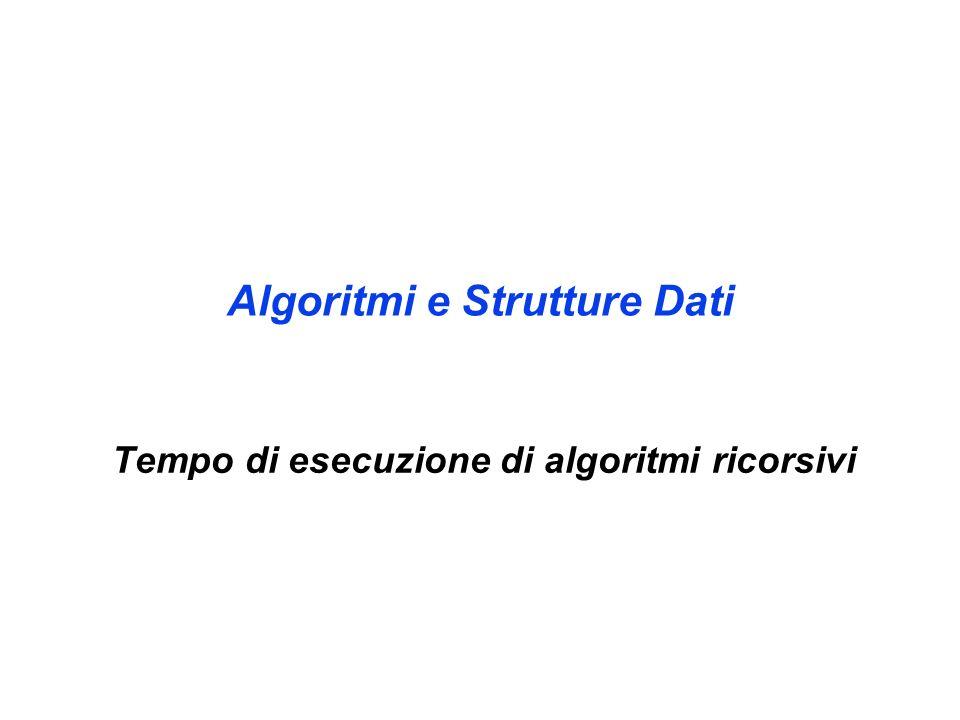Algoritmi e Strutture Dati Tempo di esecuzione di algoritmi ricorsivi