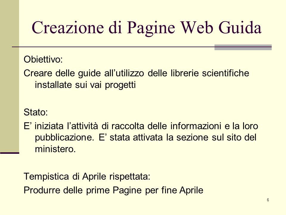 6 Obiettivo: Creare delle guide allutilizzo delle librerie scientifiche installate sui vai progetti Stato: E iniziata lattività di raccolta delle informazioni e la loro pubblicazione.