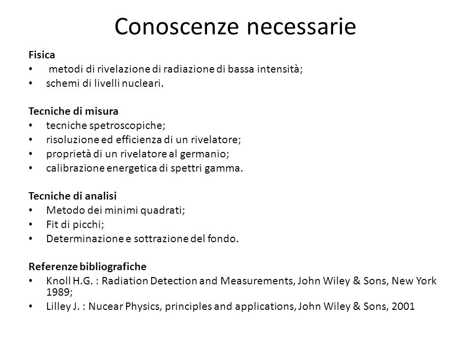 Conoscenze necessarie Fisica metodi di rivelazione di radiazione di bassa intensità; schemi di livelli nucleari. Tecniche di misura tecniche spetrosco
