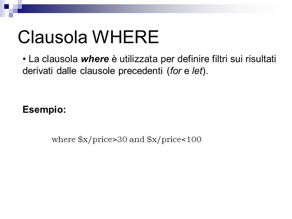 Clausola WHERE La clausola where è utilizzata per definire filtri sui risultati derivati dalle clausole precedenti (for e let). Esempio: where $x/pric