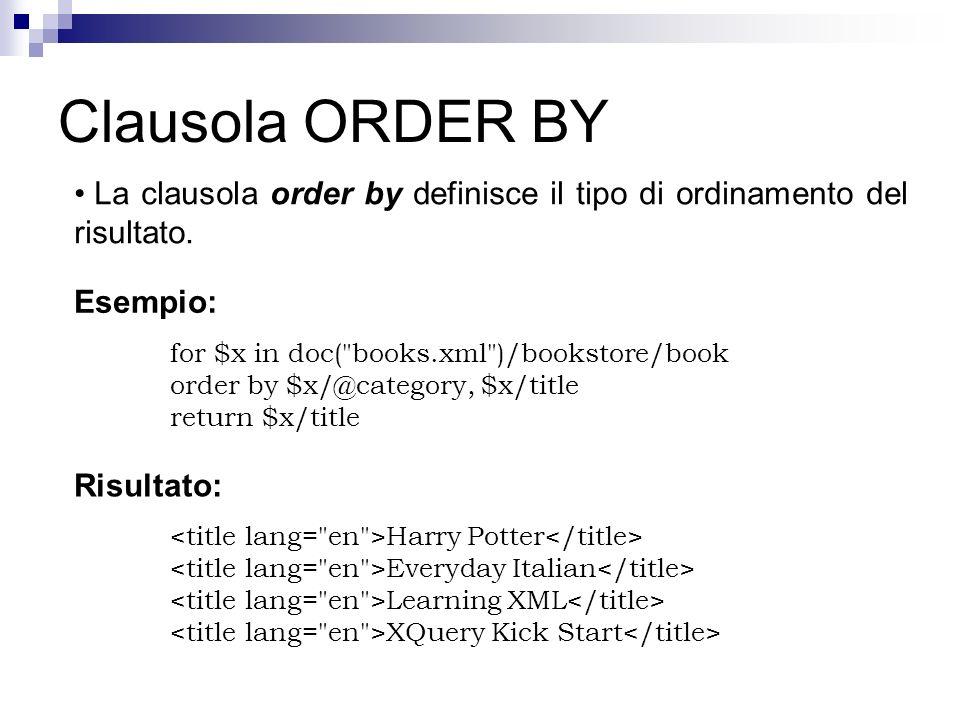 Clausola ORDER BY La clausola order by definisce il tipo di ordinamento del risultato. Esempio: for $x in doc(