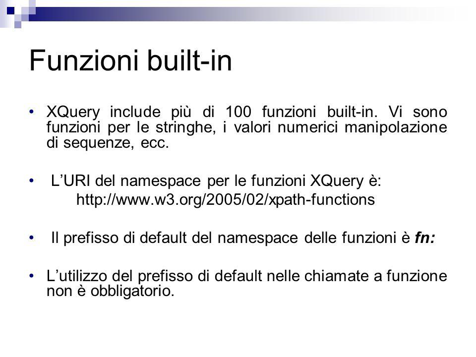 Funzioni built-in XQuery include più di 100 funzioni built-in. Vi sono funzioni per le stringhe, i valori numerici manipolazione di sequenze, ecc. LUR