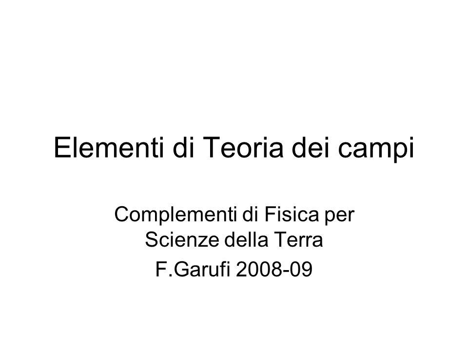 Elementi di Teoria dei campi Complementi di Fisica per Scienze della Terra F.Garufi 2008-09