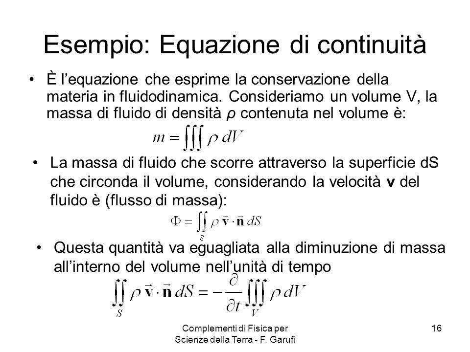 Complementi di Fisica per Scienze della Terra - F. Garufi 16 Esempio: Equazione di continuità È lequazione che esprime la conservazione della materia