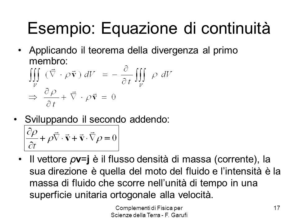 Complementi di Fisica per Scienze della Terra - F. Garufi 17 Esempio: Equazione di continuità Applicando il teorema della divergenza al primo membro: