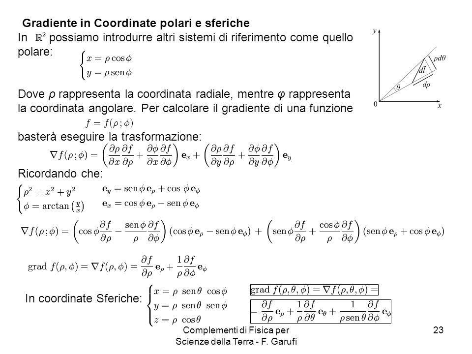 Complementi di Fisica per Scienze della Terra - F. Garufi 23 Gradiente in Coordinate polari e sferiche In possiamo introdurre altri sistemi di riferim
