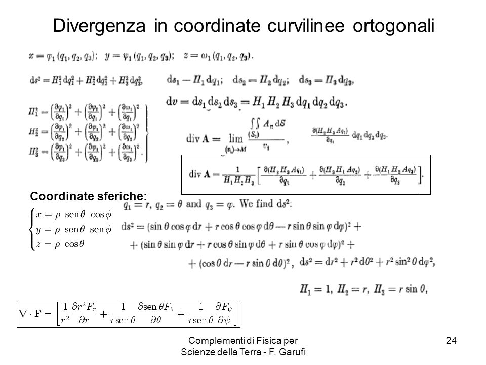 Complementi di Fisica per Scienze della Terra - F. Garufi 24 Divergenza in coordinate curvilinee ortogonali Coordinate sferiche: