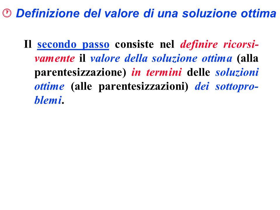 Definizione del valore di una soluzione ottima Il secondo passo consiste nel definire ricorsi- vamente il valore della soluzione ottima (alla parentes