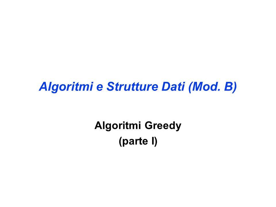 Algoritmi e Strutture Dati (Mod. B) Algoritmi Greedy (parte I)
