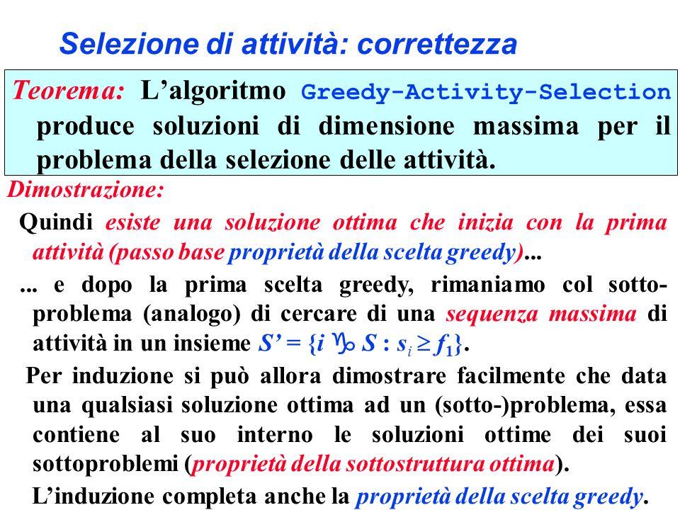 Selezione di attività: correttezza Teorema: Lalgoritmo Greedy-Activity-Selection produce soluzioni di dimensione massima per il problema della selezio