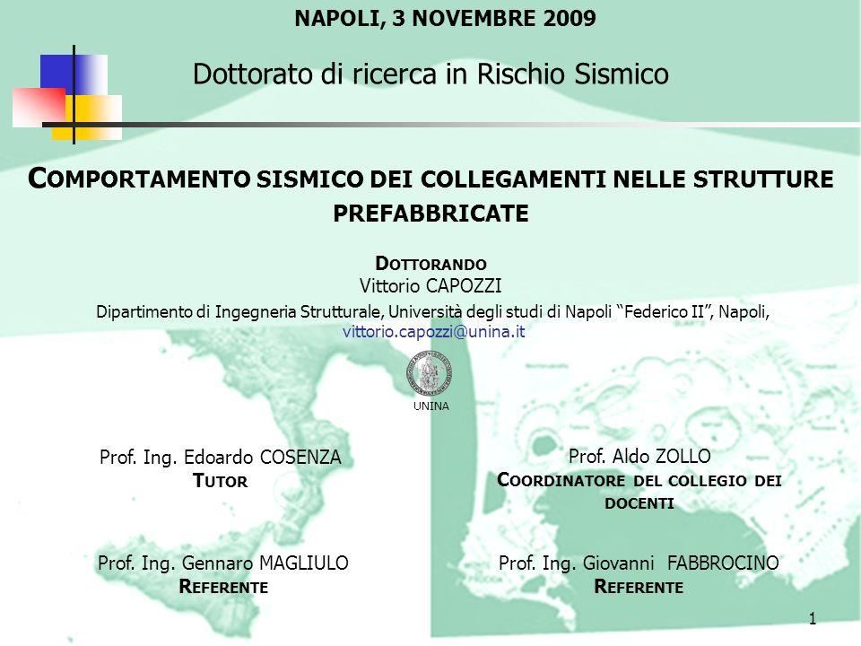 C OMPORTAMENTO SISMICO DEI COLLEGAMENTI NELLE STRUTTURE PREFABBRICATE D OTTORANDO Vittorio CAPOZZI 1 Dottorato di ricerca in Rischio Sismico UNINA NAP