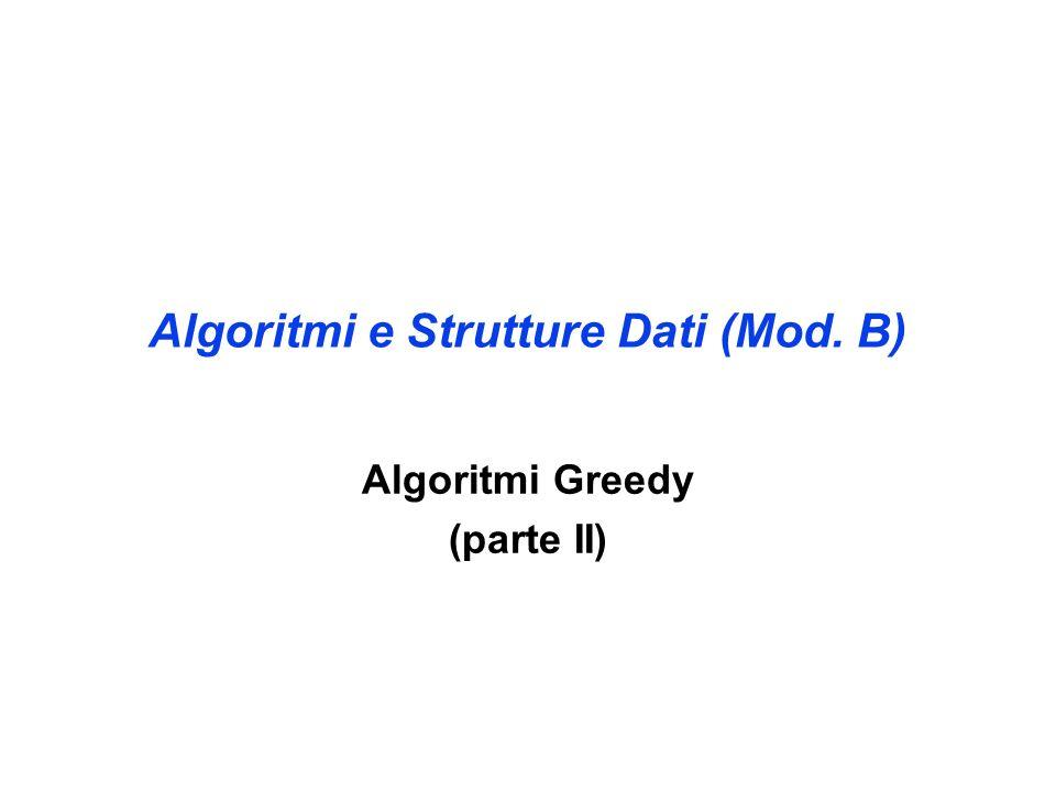 Algoritmi e Strutture Dati (Mod. B) Algoritmi Greedy (parte II)