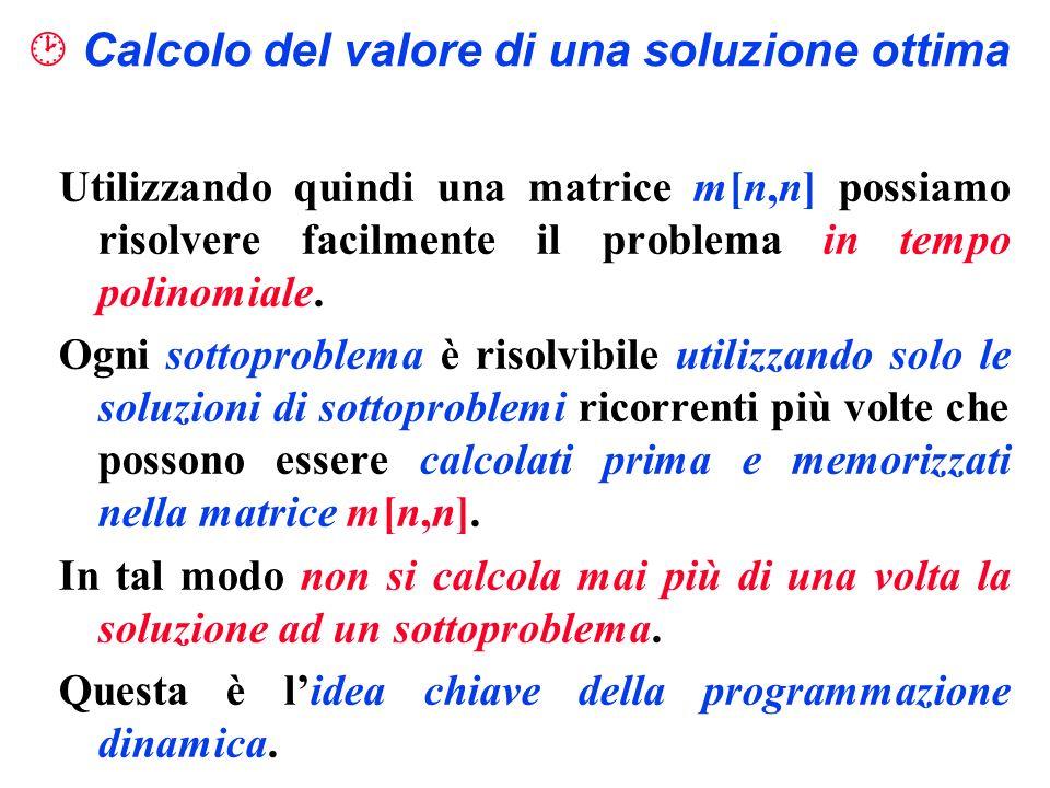 Utilizzando quindi una matrice m[n,n] possiamo risolvere facilmente il problema in tempo polinomiale. Ogni sottoproblema è risolvibile utilizzando sol