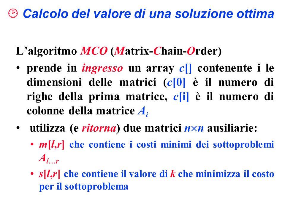 Lalgoritmo MCO (Matrix-Chain-Order) prende in ingresso un array c[] contenente i le dimensioni delle matrici (c[0] è il numero di righe della prima ma