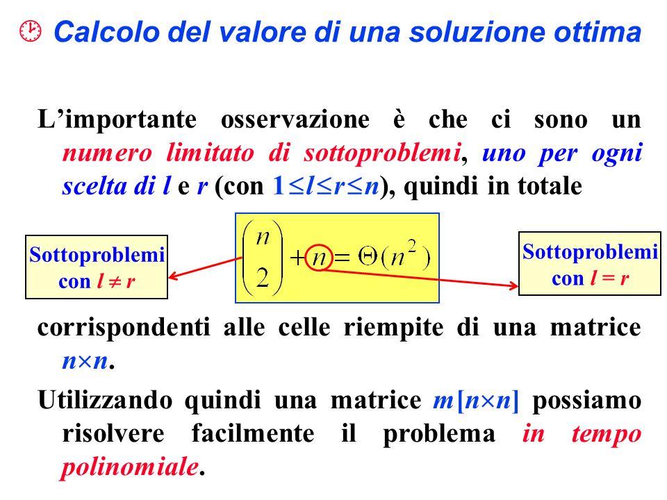 Limportante osservazione è che ci sono un numero limitato di sottoproblemi, uno per ogni scelta di l e r (con 1 l r n), quindi in totale Calcolo del v