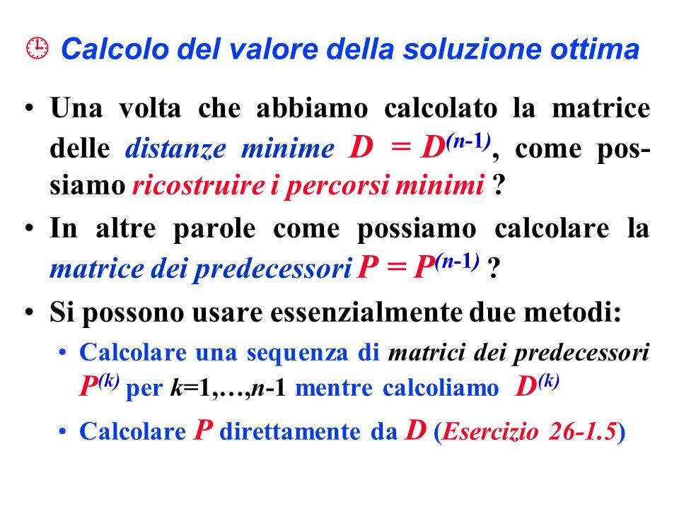 Calcolo del valore della soluzione ottima Una volta che abbiamo calcolato la matrice delle distanze minime D = D (n-1), come pos- siamo ricostruire i