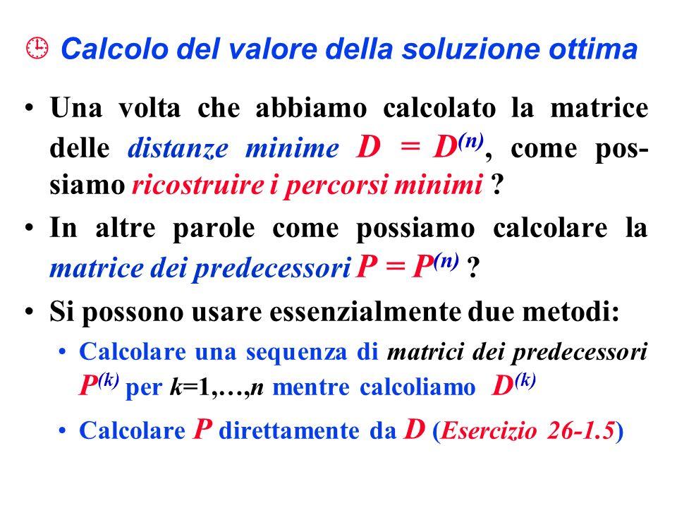 Calcolo del valore della soluzione ottima Una volta che abbiamo calcolato la matrice delle distanze minime D = D (n), come pos- siamo ricostruire i pe