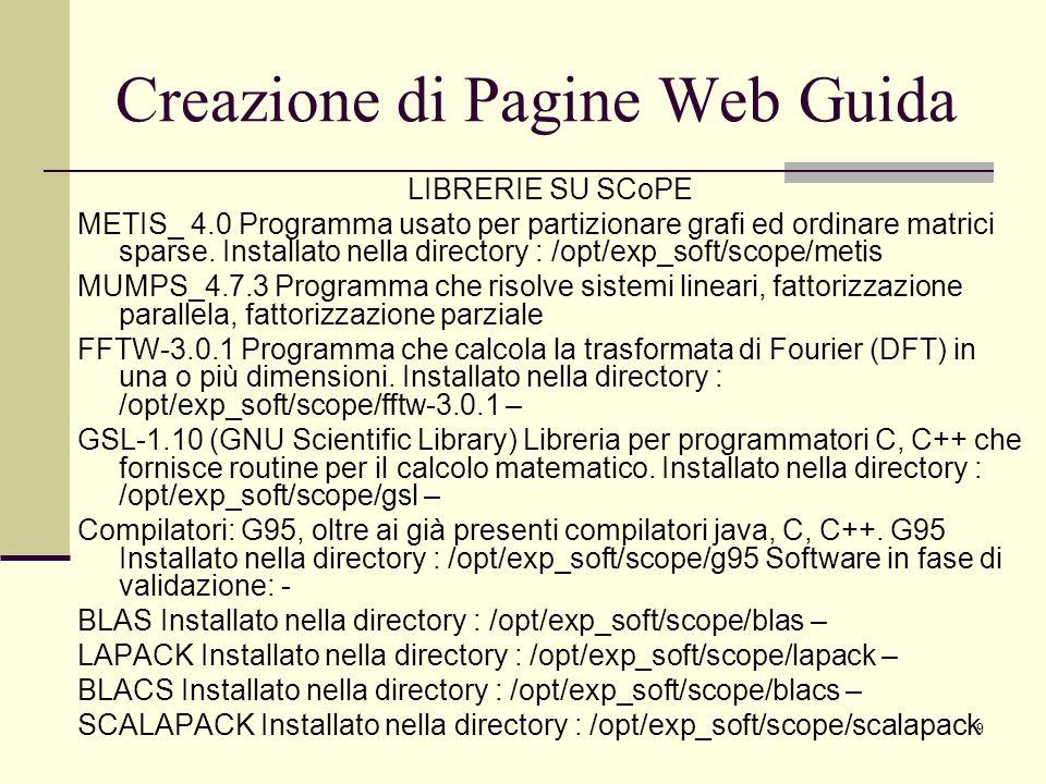 10 LIBRERIE SU PI2S2 ABAQUS-6.7 boost_1_34_0 CLHEP-2.0.3.1 FLASH FLUENT GROMACS OpenFOAM TOPALi xerces-c-src_2_7_0 Librerie installate nella dir /opt/exp_soft/cometa: Creazione di Pagine Web Guida