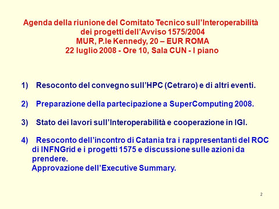 2 Agenda della riunione del Comitato Tecnico sullInteroperabilità dei progetti dellAvviso 1575/2004 MUR, P.le Kennedy, 20 – EUR ROMA 22 luglio 2008 -