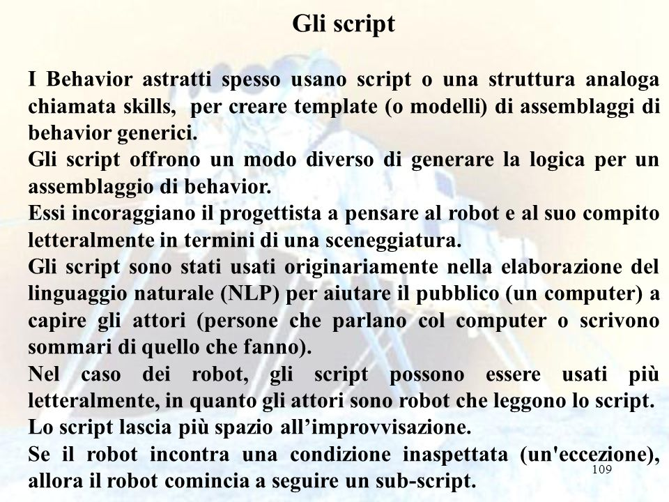109 Gli script I Behavior astratti spesso usano script o una struttura analoga chiamata skills, per creare template (o modelli) di assemblaggi di beha