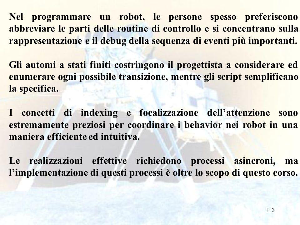 112 Nel programmare un robot, le persone spesso preferiscono abbreviare le parti delle routine di controllo e si concentrano sulla rappresentazione e il debug della sequenza di eventi più importanti.