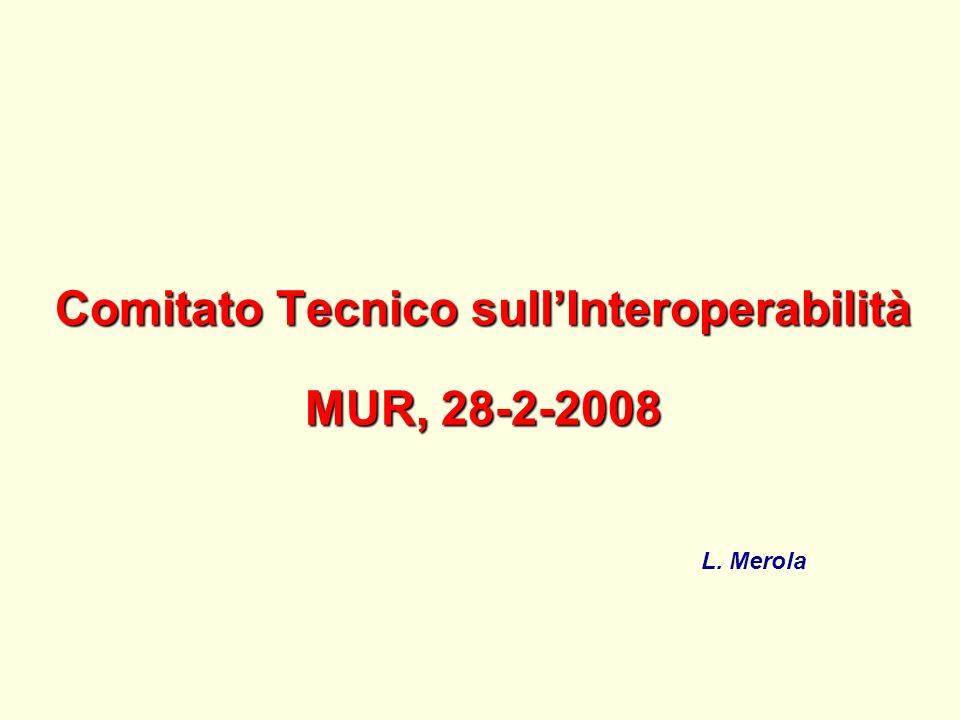 Comitato Tecnico sullInteroperabilità MUR, 28-2-2008 L. Merola