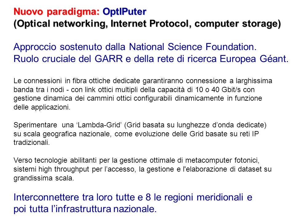 Nuovo paradigma: OptIPuter (Optical networking, Internet Protocol, computer storage) Approccio sostenuto dalla National Science Foundation. Ruolo cruc