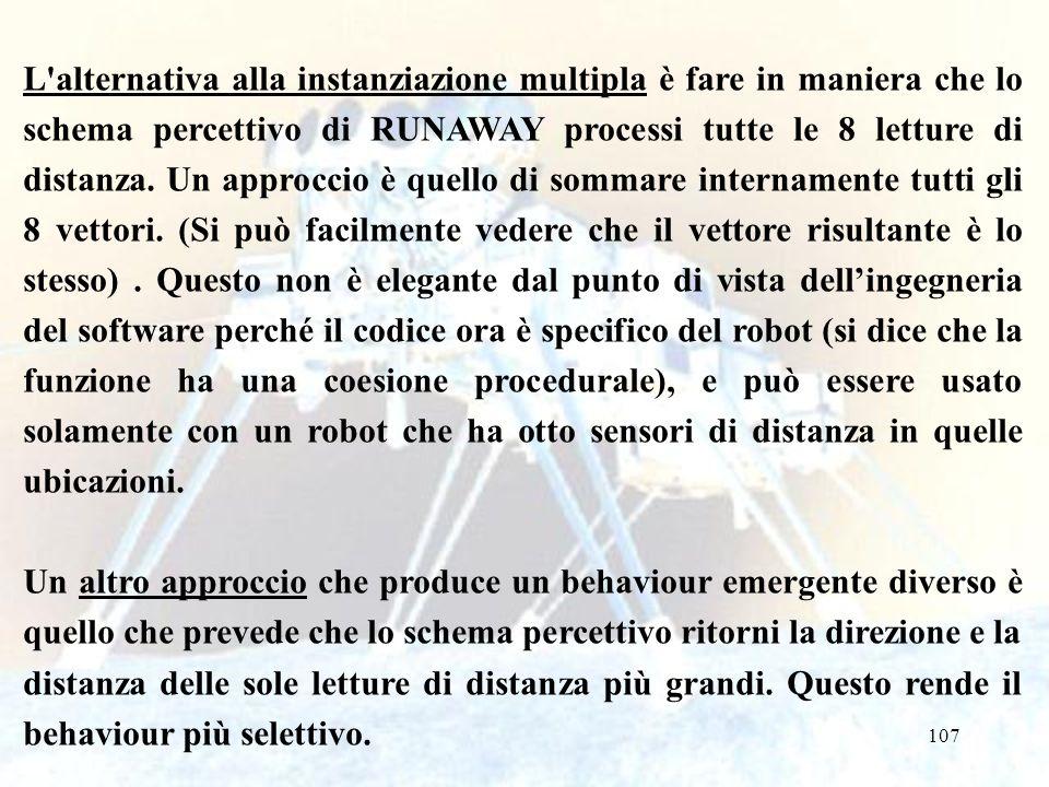 107 L alternativa alla instanziazione multipla è fare in maniera che lo schema percettivo di RUNAWAY processi tutte le 8 letture di distanza.