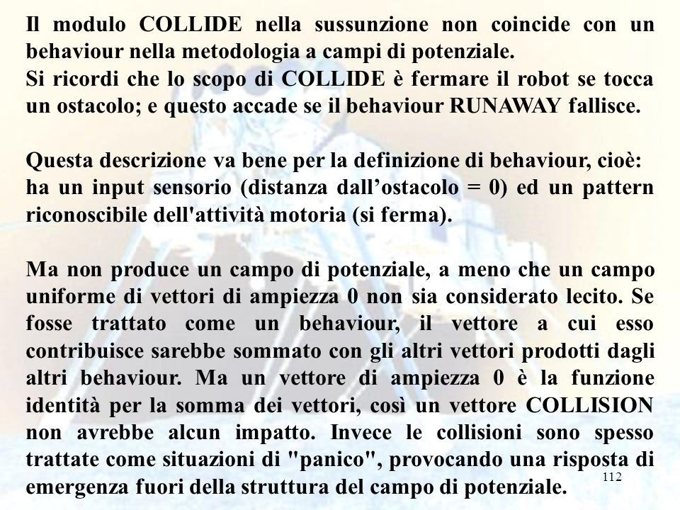 112 Il modulo COLLIDE nella sussunzione non coincide con un behaviour nella metodologia a campi di potenziale. Si ricordi che lo scopo di COLLIDE è fe
