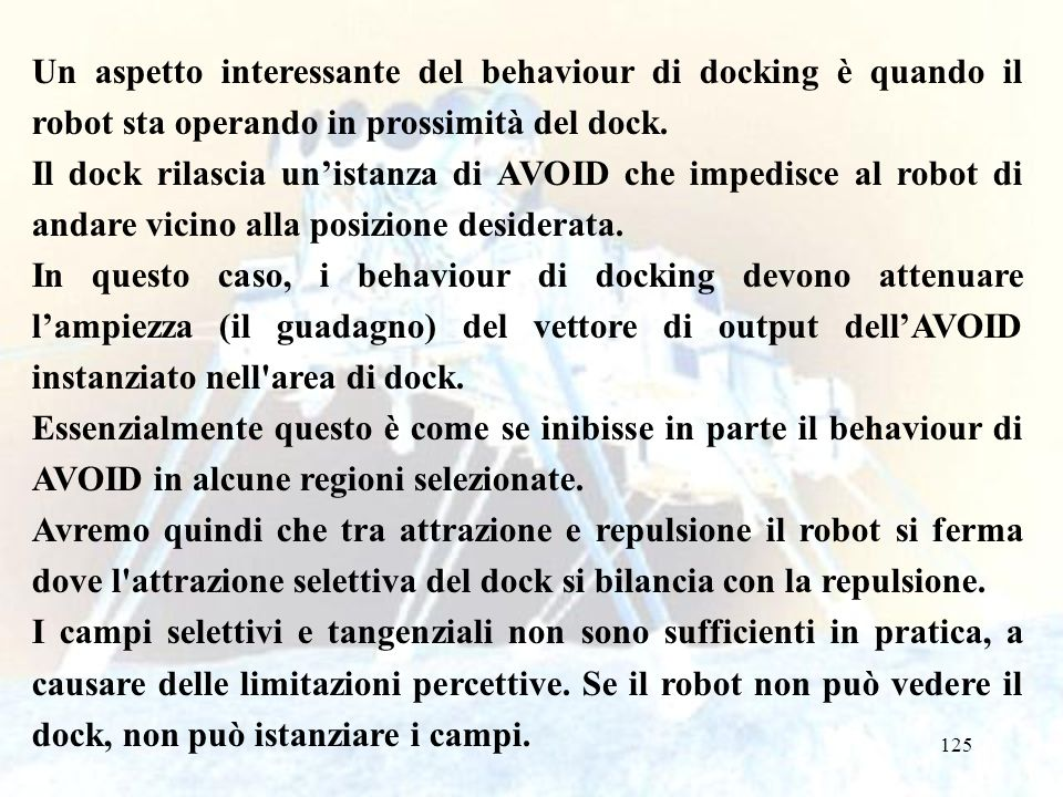 125 Un aspetto interessante del behaviour di docking è quando il robot sta operando in prossimità del dock.