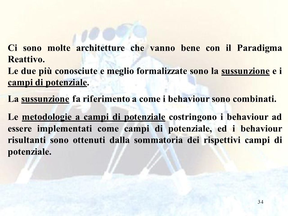 34 Ci sono molte architetture che vanno bene con il Paradigma Reattivo. Le due più conosciute e meglio formalizzate sono la sussunzione e i campi di p