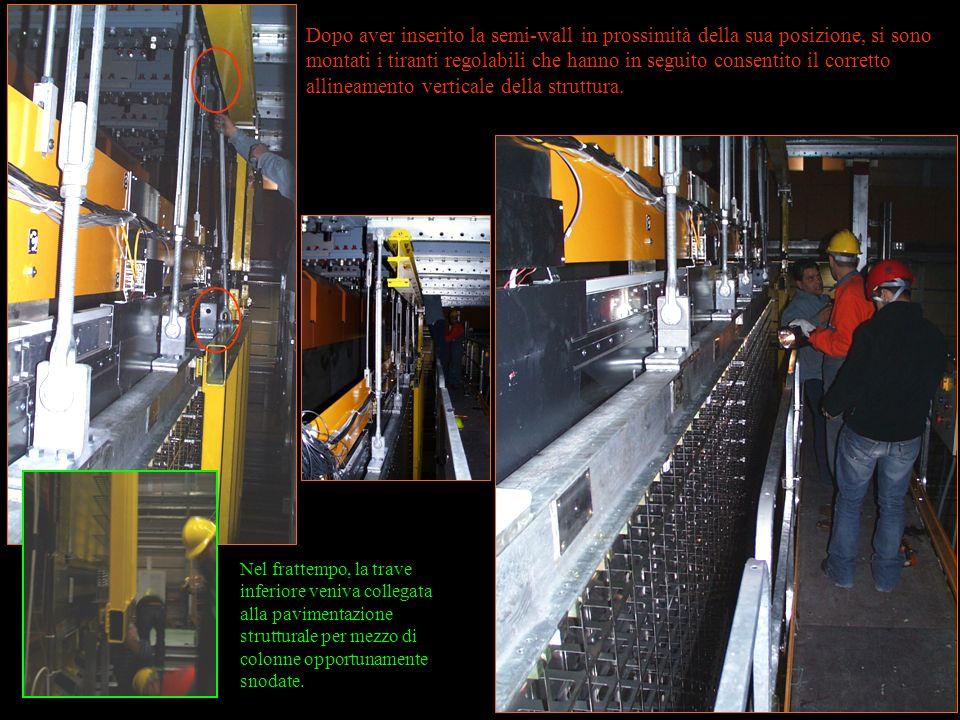 Dopo aver inserito la semi-wall in prossimità della sua posizione, si sono montati i tiranti regolabili che hanno in seguito consentito il corretto allineamento verticale della struttura.