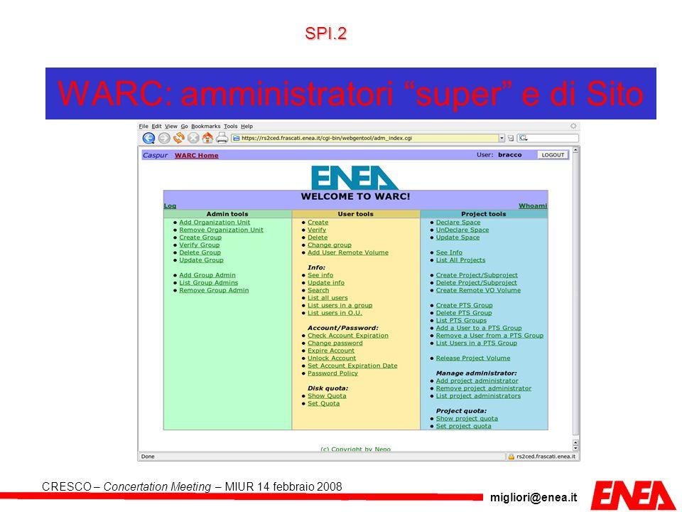 migliori@enea.it CRESCO – Concertation Meeting – MIUR 14 febbraio 2008 WARC: amministratori super e di Sito SPI.2
