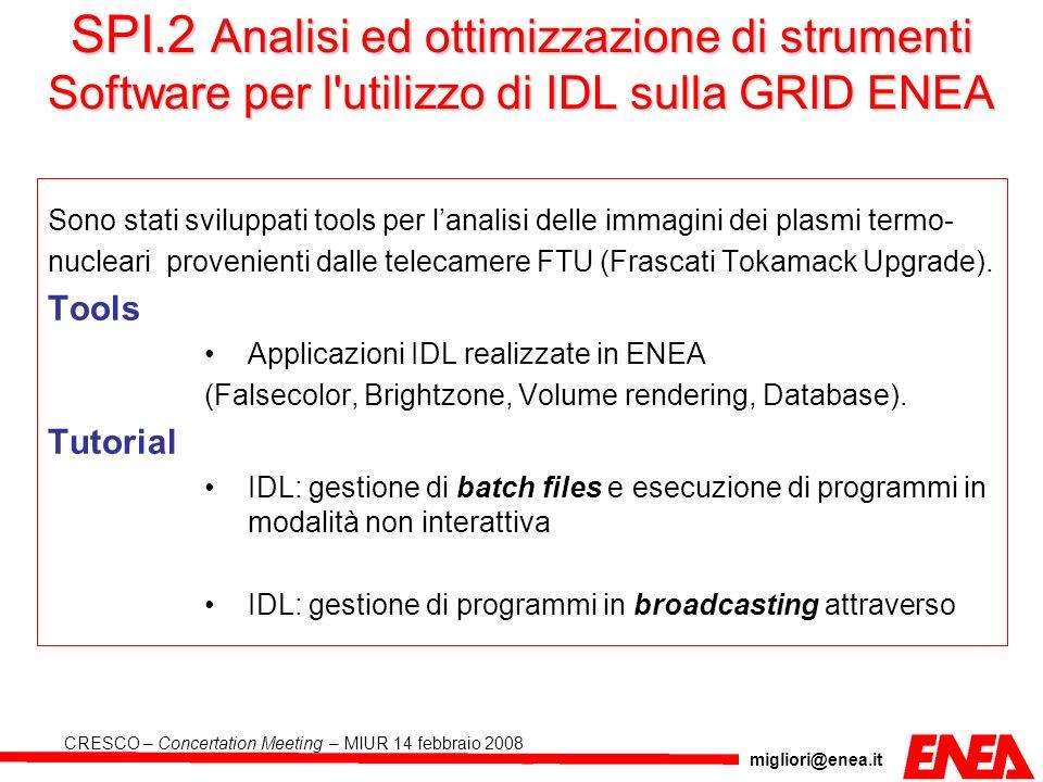 migliori@enea.it CRESCO – Concertation Meeting – MIUR 14 febbraio 2008 SPI.2 Analisi ed ottimizzazione di strumenti Software per l'utilizzo di IDL sul