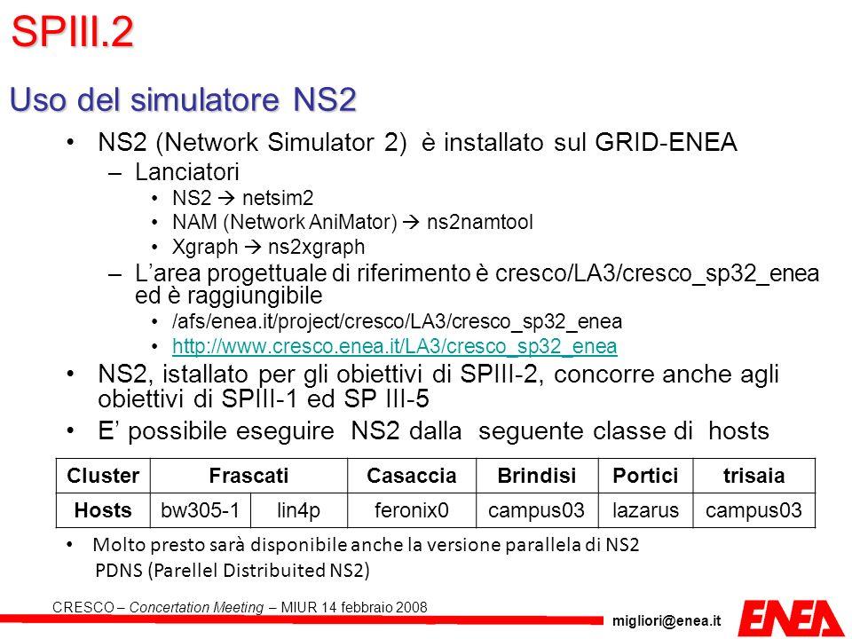 migliori@enea.it CRESCO – Concertation Meeting – MIUR 14 febbraio 2008 NS2 (Network Simulator 2) è installato sul GRID-ENEA –Lanciatori NS2 netsim2 NA