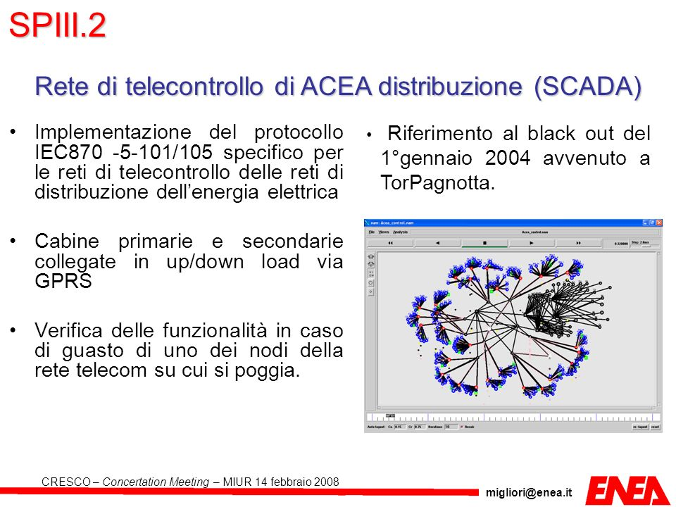 migliori@enea.it CRESCO – Concertation Meeting – MIUR 14 febbraio 2008 Implementazione del protocollo IEC870 -5-101/105 specifico per le reti di telec