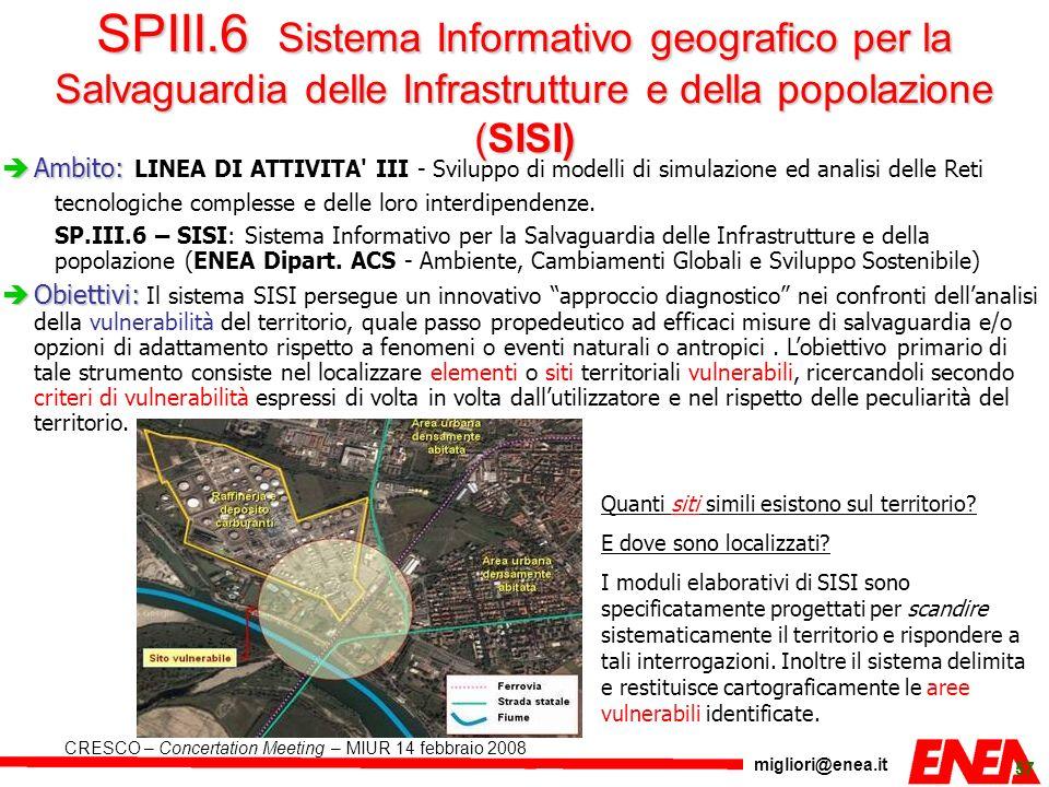 migliori@enea.it CRESCO – Concertation Meeting – MIUR 14 febbraio 2008 57 SPIII.6 Sistema Informativo geografico per la Salvaguardia delle Infrastrutt