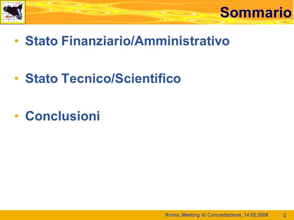 Roma, Meeting di Concertazione, 14.02.2008 2 Sommario Stato Finanziario/Amministrativo Stato Tecnico/Scientifico Conclusioni