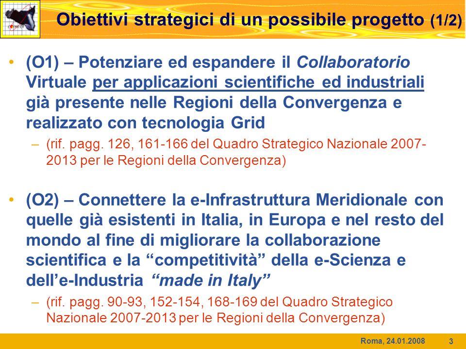 Roma, 24.01.2008 3 Obiettivi strategici di un possibile progetto (1/2) (O1) – Potenziare ed espandere il Collaboratorio Virtuale per applicazioni scie