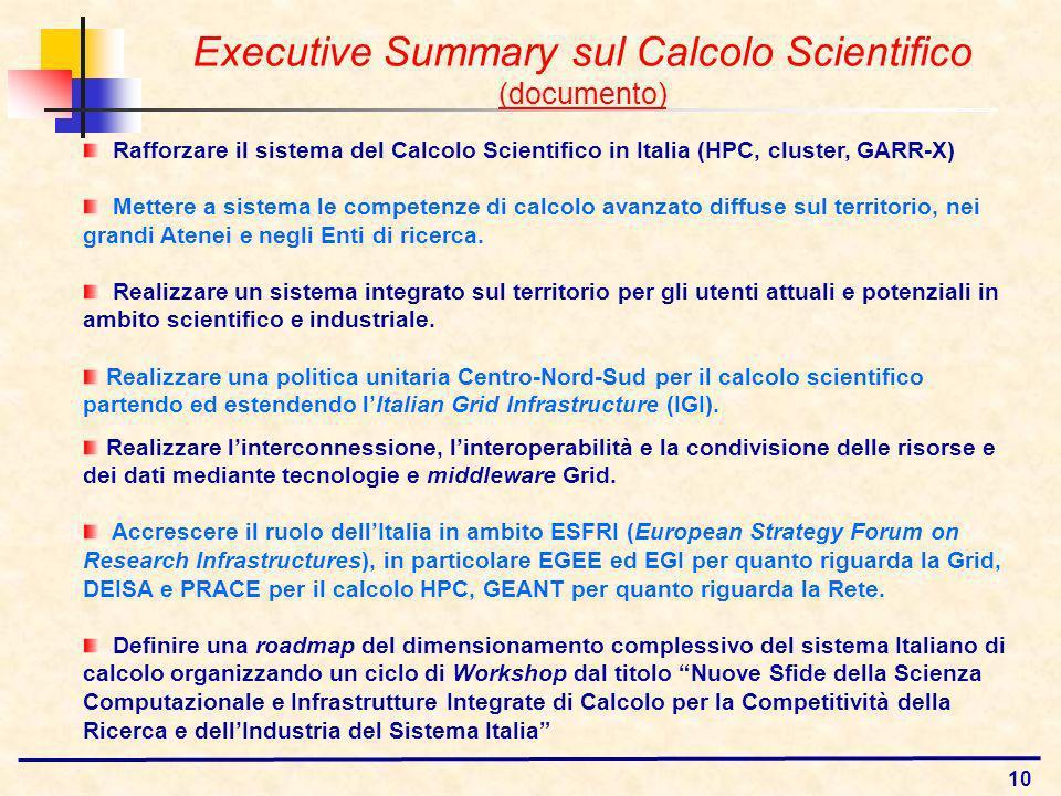 10 Rafforzare il sistema del Calcolo Scientifico in Italia (HPC, cluster, GARR-X) Mettere a sistema le competenze di calcolo avanzato diffuse sul territorio, nei grandi Atenei e negli Enti di ricerca.