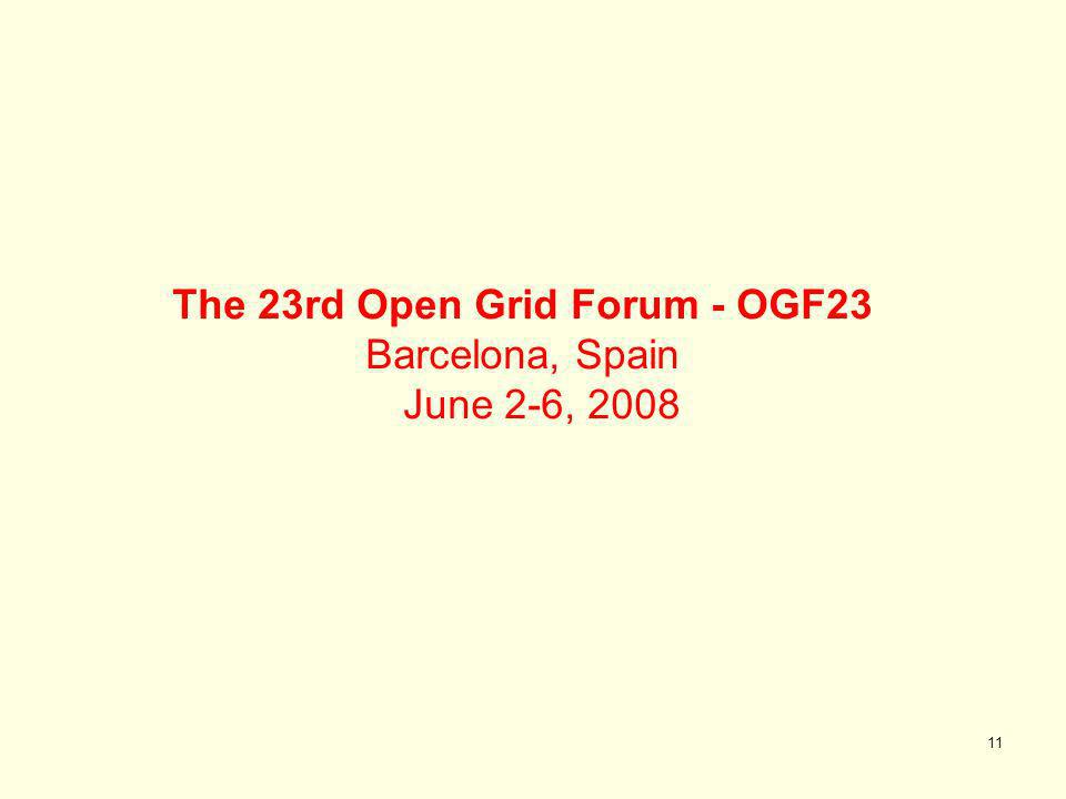11 The 23rd Open Grid Forum - OGF23 Barcelona, Spain June 2-6, 2008