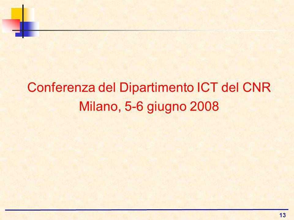 13 Conferenza del Dipartimento ICT del CNR Milano, 5-6 giugno 2008