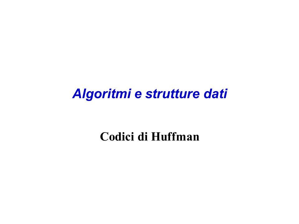 Algoritmi e strutture dati Codici di Huffman