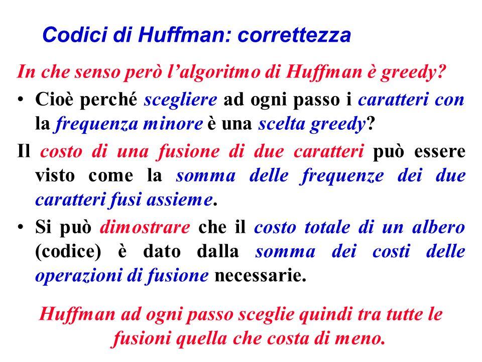 Codici di Huffman: correttezza In che senso però lalgoritmo di Huffman è greedy.